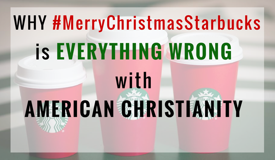 MmerrychristmasStarbucks is everything wrong with American Christianity